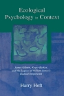 Ecological Psychology in Context: James Gibson, Roger Barker, and the Legacy of William James's Radical Empiricism (Resources for Ecological Psychology) Cover Image
