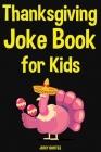 Thanksgiving Joke Book For Kids Cover Image