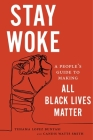 Stay Woke: A People's Guide to Making All Black Lives Matter Cover Image