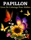 Papillion Livre De Coloriage Pour Adultes: De Belles Pages À Colorier Avec Des Papillons: Livre De Coloriage Pour Adultes Avec D'étonnants Motifs De P Cover Image