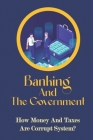 Banking And The Government: How Money And Taxes Are Corrupt System?: Types Of Corruption Cover Image