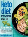 Keto Diet for Women Over 50: The Ultimate and Complete Guide to Lose Weight Quickly and Regain Confidence, Cut Cholesterol, and Balance Hormones at Cover Image