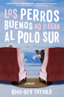 Good Dogs Don't Make It to the South Pole \ Los perros buenos no llegan al Polo: (Spanish edition) Cover Image