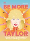 Be More Taylor Swift: Fearless advice on following your dreams and finding your voice Cover Image