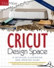 Cricut Design Space for Beginners: A Detailed, Illustrated and Updated Guide to Use Design Space. Tips and Tricks to Realize your Cricut Project Ideas Cover Image
