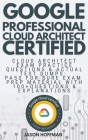 Google Professional Cloud Architect: Cloud Architect Exam Practice Questions & Actual Test Dumps: Pass For Sure Exam Prep Material with 100+ Questions Cover Image