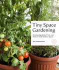 Tiny Space Gardening: Growing Vegetables, Fruits, and Herbs in Small Outdoor Spaces (with Recipes) Cover Image