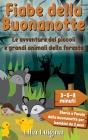 Le avventure dei piccoli e grandi animali della foresta: Il grande libro di racconti da 3-5-8 minuti per sogni dolci - Storie e Favole della buonanott Cover Image
