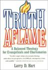Truth Aflame: A Balanced Theology for Evangelicals and Charismatics Cover Image