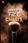 Makeup Face Charts: 120 Pages Practice Makeup Sheets, Facechart Makeup Cover Image
