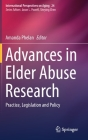 Advances in Elder Abuse Research: Practice, Legislation and Policy (International Perspectives on Aging #24) Cover Image