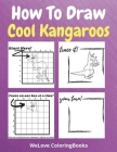 How To Draw Cool Kangaroos: A Step-by-Step Drawing and Activity Book for Kids to Learn to Draw Cool Kangaroos Cover Image