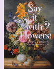 Say it With Flowers: Viennese Flower Painting from Waldmüller to Klimt Cover Image