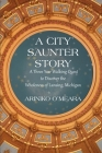 A City Saunter Story: A Three Year Walking Quest to Discover the Wholeness of Lansing, Michigan Cover Image