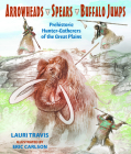 Arrowheads, Spears, and Buffalo Jumps Cover Image