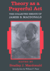 Theory as a Prayerful Act; The Collected Essays of James B. Macdonald - Edited by Bradley J. Macdonald (Counterpoints #22) Cover Image