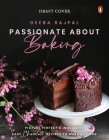 Passionate About Baking: Picture Perfect, Indulgent & Easy Chocolate Recipes To Make At Home Cover Image