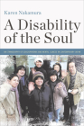 A Disability of the Soul: An Ethnography of Schizophrenia and Mental Illness in Contemporary Japan Cover Image