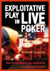 Exploitative Play in Live Poker: How to Manipulate Your Opponents Into Making Mistakes Cover Image
