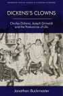 Dickens's Clowns: Charles Dickens, Joseph Grimaldi and the Pantomime of Life (Edinburgh Critical Studies in Victorian Culture) Cover Image