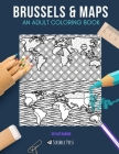 Brussels & Maps: AN ADULT COLORING BOOK: Brussels & Maps - 2 Coloring Books In 1 Cover Image