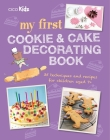 My First Cookie & Cake Decorating Book: 35 techniques and recipes for children aged 7-plus Cover Image