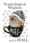 Scatterlogical Wisdom: Stay strong in adversity, and laugh the socks off the many absurdities of life Cover Image