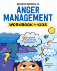 Anger Management Workbook for Kids: 50 Fun Activities to Help Children Stay Calm and Make Better Choices When They Feel Mad Cover Image