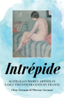 Intrépide: Australian Women Artists in Early Twentieth-century France (Biography) Cover Image