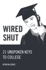 Wired Shut: 21 Unspoken Keys to College Cover Image