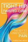 Tight Hip, Twisted Core: The Key To Unresolved Pain Cover Image