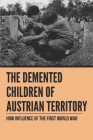 The Demented Children Of Austrian Territory: How Influence Of The First World War: The Plot Against Franz Ferdinand Facts Cover Image