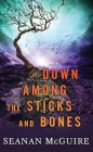 Down Among the Sticks and Bones: Wayward Children Cover Image