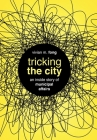 Tricking the City: An Inside Story of Municipal Affairs Cover Image