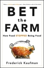 Bet the Farm: How Food Stopped Being Food Cover Image