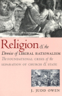 Religion and the Demise of Liberal Rationalism: The Foundational Crisis of the Separation of Church and State Cover Image
