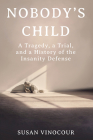 Nobody's Child: A Tragedy, a Trial, and a History of the Insanity Defense Cover Image