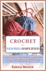 Crochet for Newbies Simplified: A 30 Minutes Starter's Manual To Master Crocheting, Basic Stitch Techniques, Instruction For Handling Thread, Tips And Cover Image