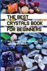 The Best Crystals Book For Beginners- All You Need To Know About The Crystal Basics: Crystals For Energy Protection Book Cover Image