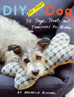 DIY for Your Dog: 30 Toys, Treats, and Treasures to Make Cover Image