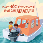 What Can Ataata Fix?: Bilingual Inuktitut and English Edition Cover Image