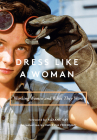 Dress Like a Woman: Working Women and What They Wore Cover Image