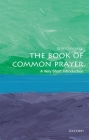 The Book of Common Prayer: A Very Short Introduction (Very Short Introductions) Cover Image