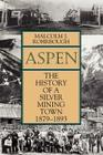 Aspen: The History of a Silver Mining Town, 1879 - 1893 Cover Image