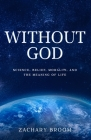 Without God: Science, Belief, Morality, and the Meaning of Life Cover Image