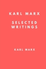 Karl Marx: Selected Writings: The Communist Manifesto, Secret Diplomatic History of the Eighteenth Century and Revolution and Cou Cover Image