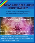 New Age Self-help Spirituality: Latest self-guided empowering techniques to hack yourself.: -100+ holistic, alternative concise everyday lessons & sec Cover Image