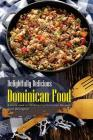 Delightfully Delicious Dominican Food: A Sneak Peek on 30 Amazing Dominican Recipes! Cover Image