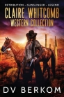 Claire Whitcomb Western Collection: Retribution, Gunslinger, Legend Cover Image