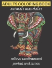 adults coloring book animals mandalas relieve confinement period and stress: Adults Stress Relieving Designs, mandala coloring book with Lions, Elepha Cover Image